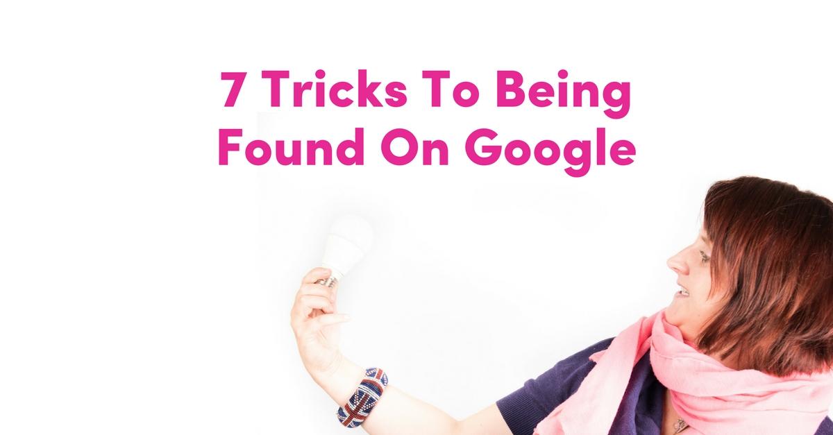7 Tricks To Being Found On Google