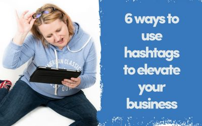 6 Ways To Use #Hashtags To Elevate Your Business