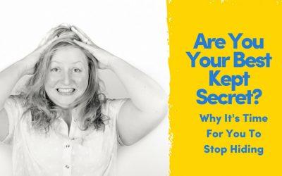 Are YOU Your Best Kept Secret?