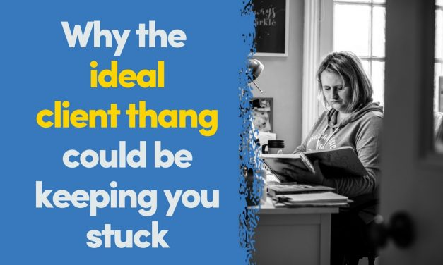 The Ideal Client Thang Can Keep You Stuck