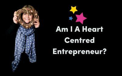 Am I A Heart Centred Entrepreneur?