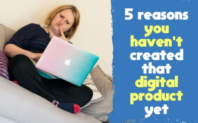 5 Main Reasons You Haven't Produced That Digital Product