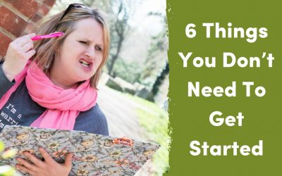 6 Things You Don't Need To Get Started