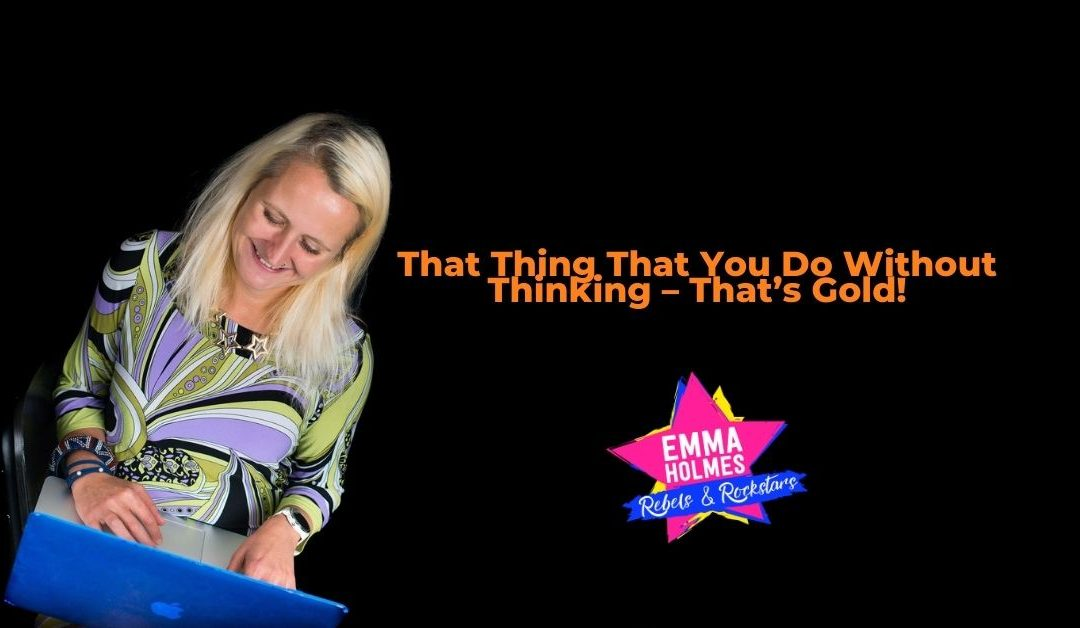 That Thing That You Do Without Thinking – That's Gold!