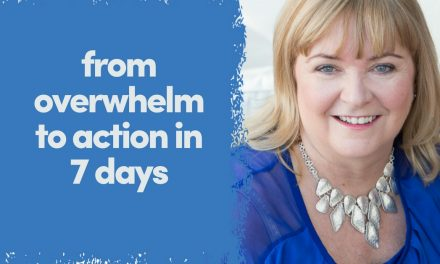 From Overwhelm To Action in 7 Days