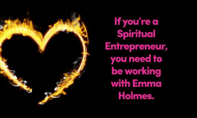 If you're a Spiritual Entrepreneur, you need to be working with Emma Holmes.