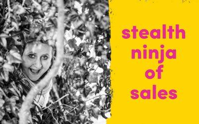 The Stealth Ninja Of Sales