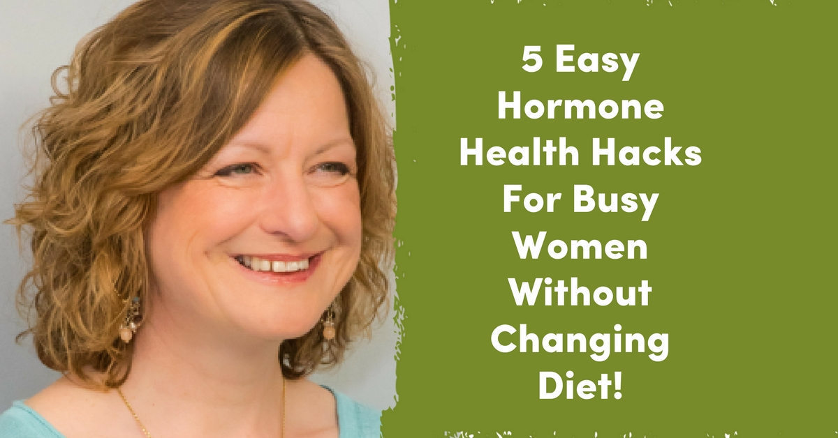 5 Easy Hormone Health Hacks For Busy Women Without Changing Diet!