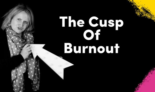 The Cusp Of Burnout