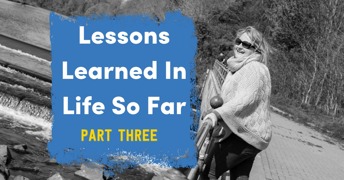 Lessons I've Learned In Life So Far – Part 3