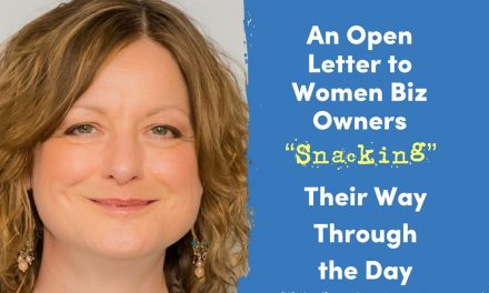 "An Open Letter to Women Biz Owners ""Snacking"" Their Way Through the Day"