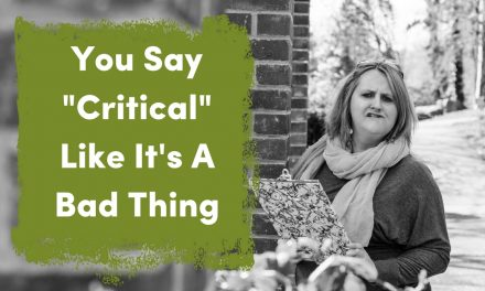 "You Say ""Critical"" Like It's A Bad Thing!"