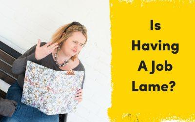 Is Having A Job Lame?