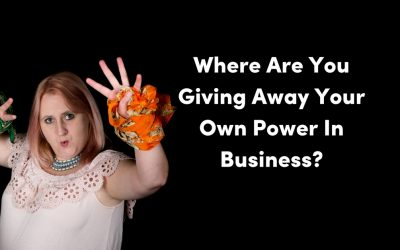 How We Give Away Our Own Power In Business