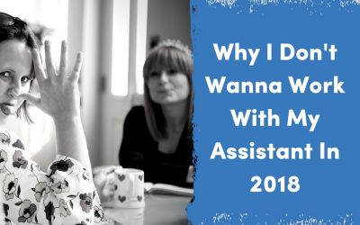 Why I Don't Want My Assistant To Work With Me In 2018