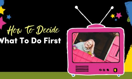 How To Decide Where To Start & What To Do First