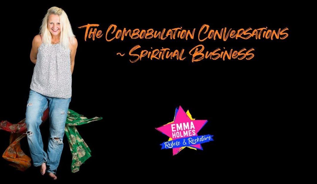 The Combobulation Conversations ~ Spiritual Business