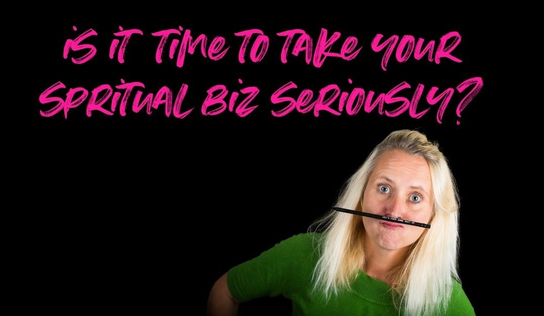 Is It Time To Take Your Spiritual Biz Seriously?