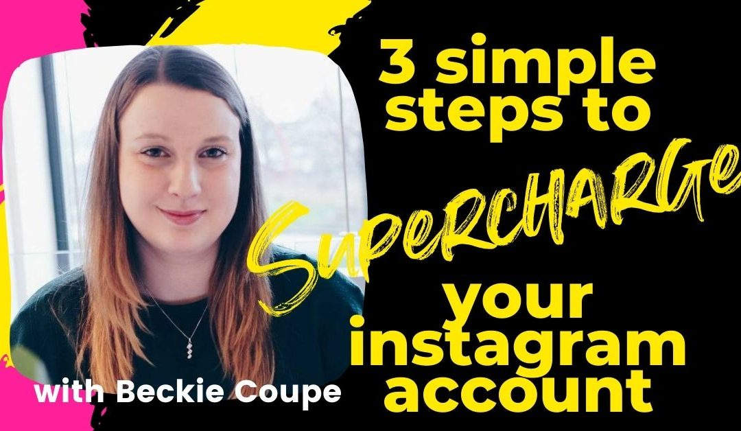 3 Simple Steps To Supercharge Your Instagram Account