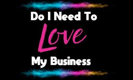 Do I Need To Love My Business?