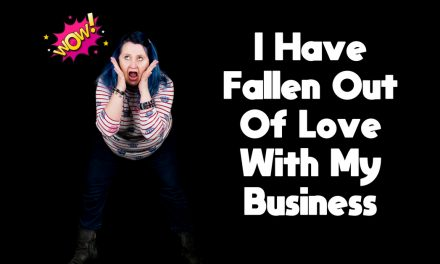 I Have Fallen Out Of Love With My Business