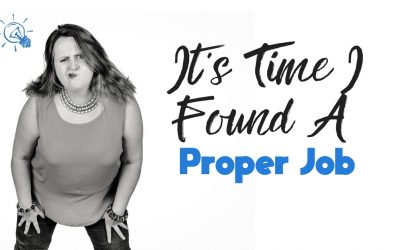 "It's Time I Found A ""Proper"" Job"