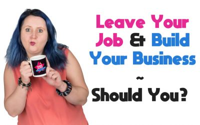 Leave Your Job & Build Your Business ~ Should You?