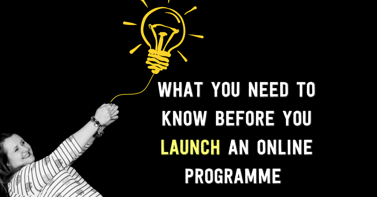 What You Need To Know Before You Launch An Online Programme