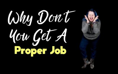 "Why Don't You Get A ""Proper"" Job?"