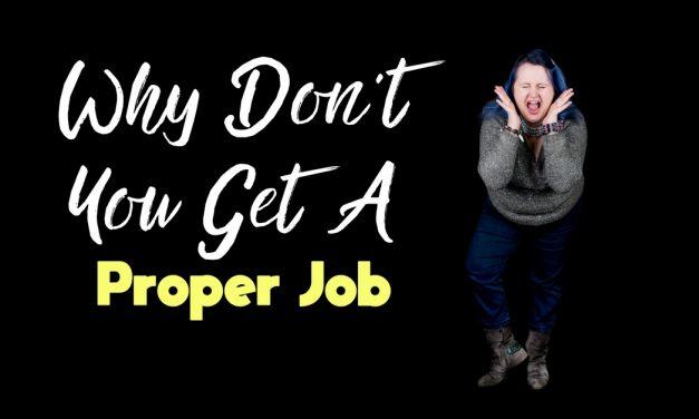 "Why Don't You Get A ""Proper"" Job?"
