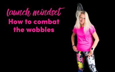 Launch Mindset   How To Combat The Launch Wobbles
