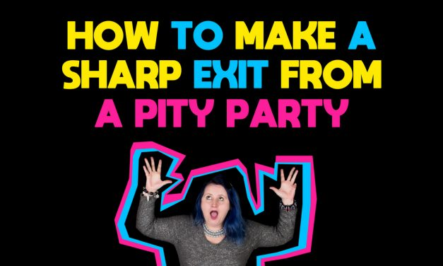 How To Make A Sharp Exit From A Pity Party