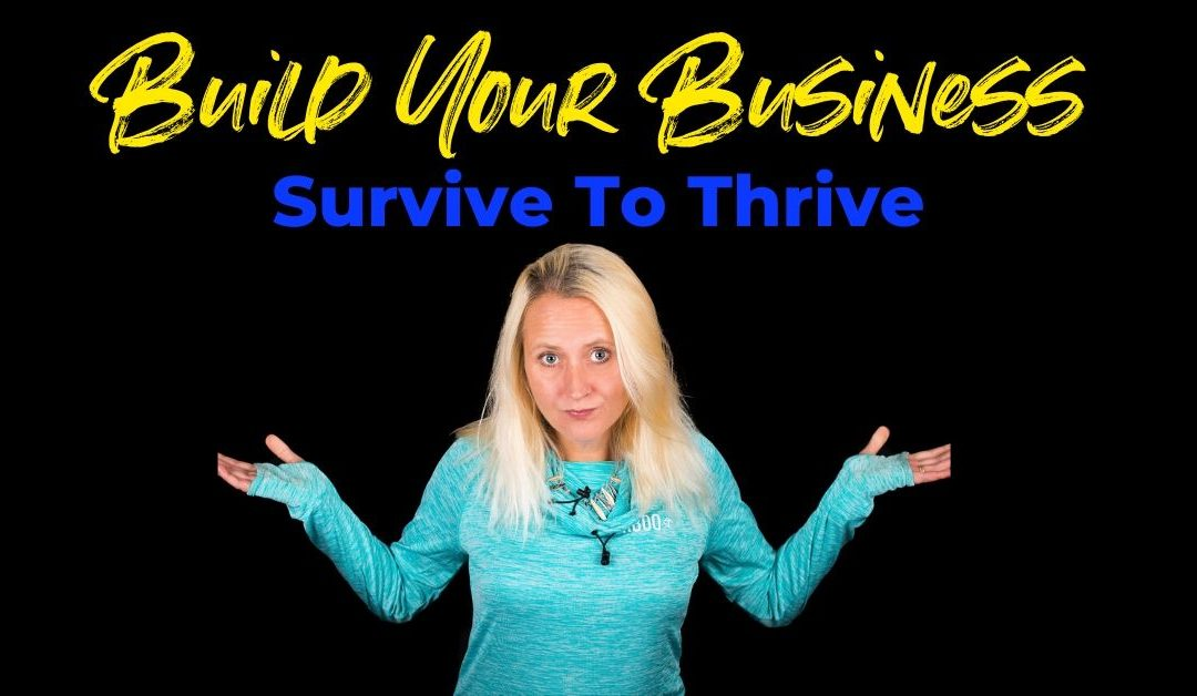 Survive To Thrive | Building Your Business