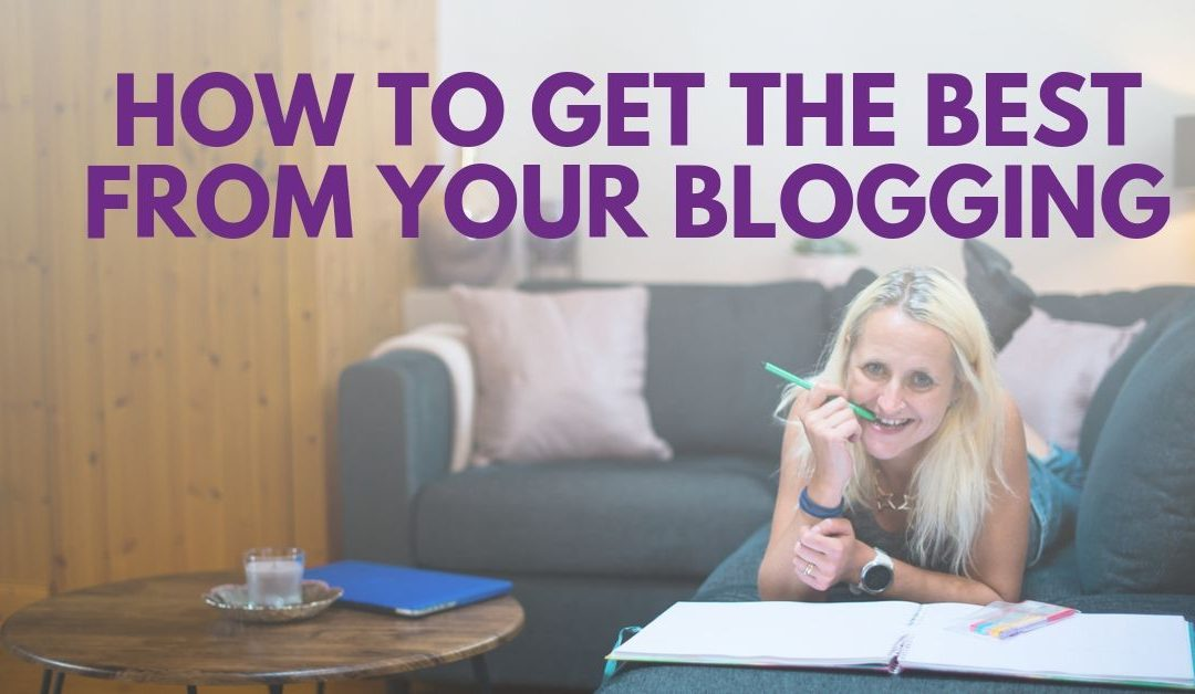 how to get the best from your blogging