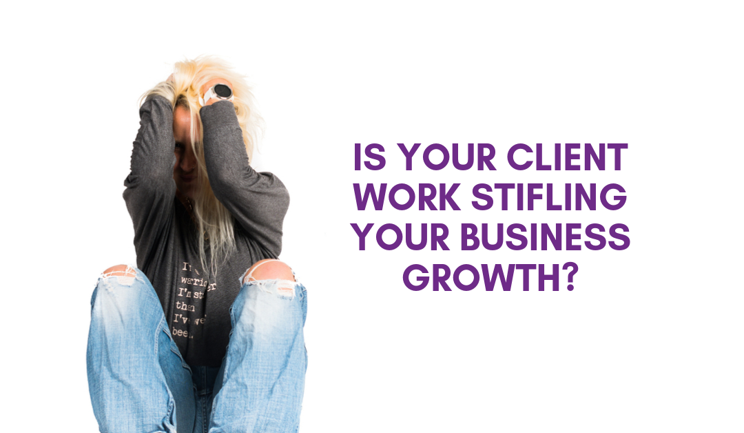 Is Your Client Work Stifling Your Business Growth