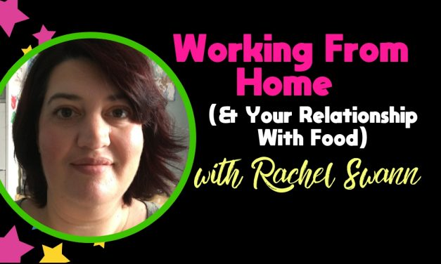 Working From Home & Your Relationship With Food – Guest Blog From Rachel Swann