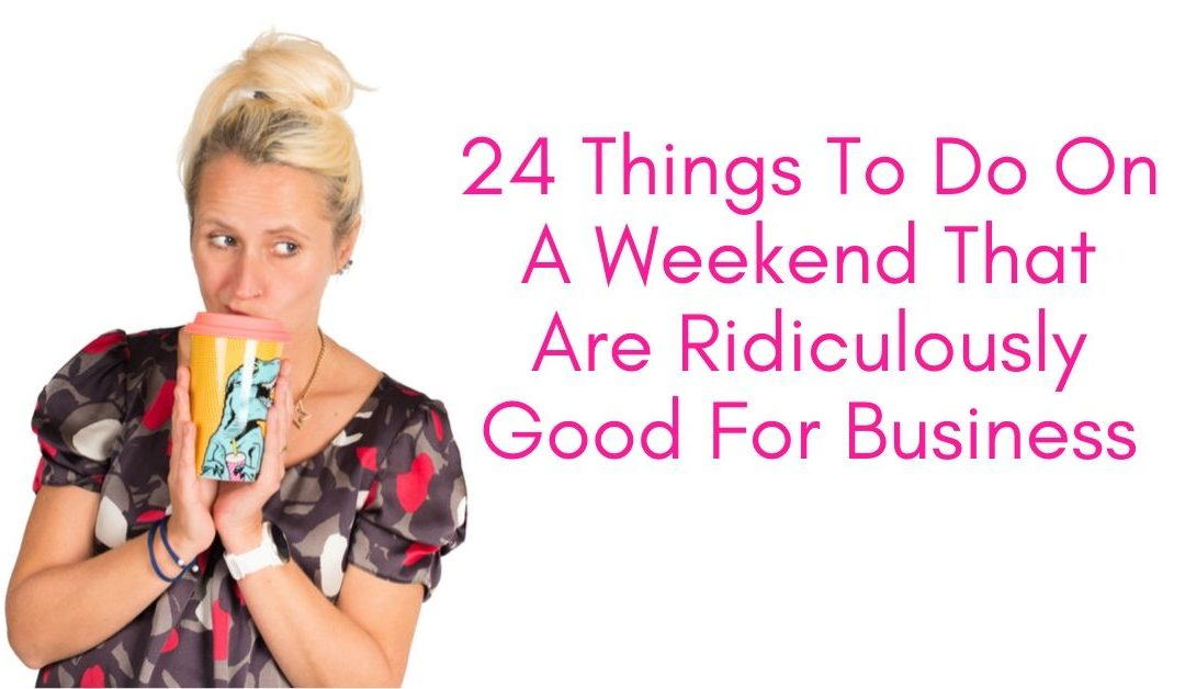 24 Things To Do On A Weekend That Are Ridiculously Good For Business