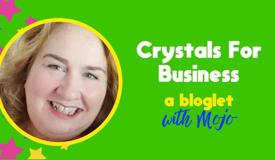 Crystals for Business – A Bloglet from Mojo