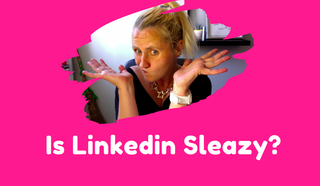 Is LinkedIn Sleazy?
