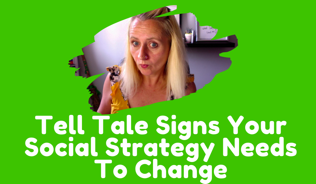 Tell Tale Signs Your Social Strategy Needs To Change