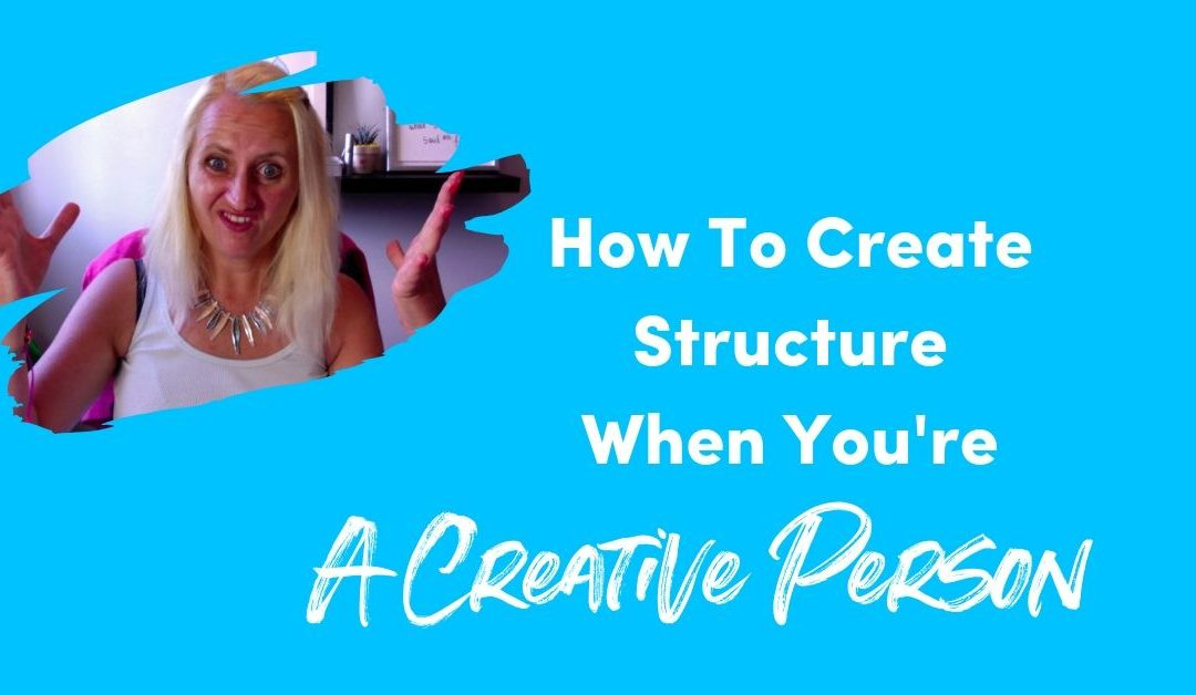 How To Create Structure When You're A Creative Person