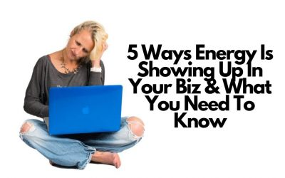 5 Ways Energy Is Showing Up In Your Biz & What You Need To Know