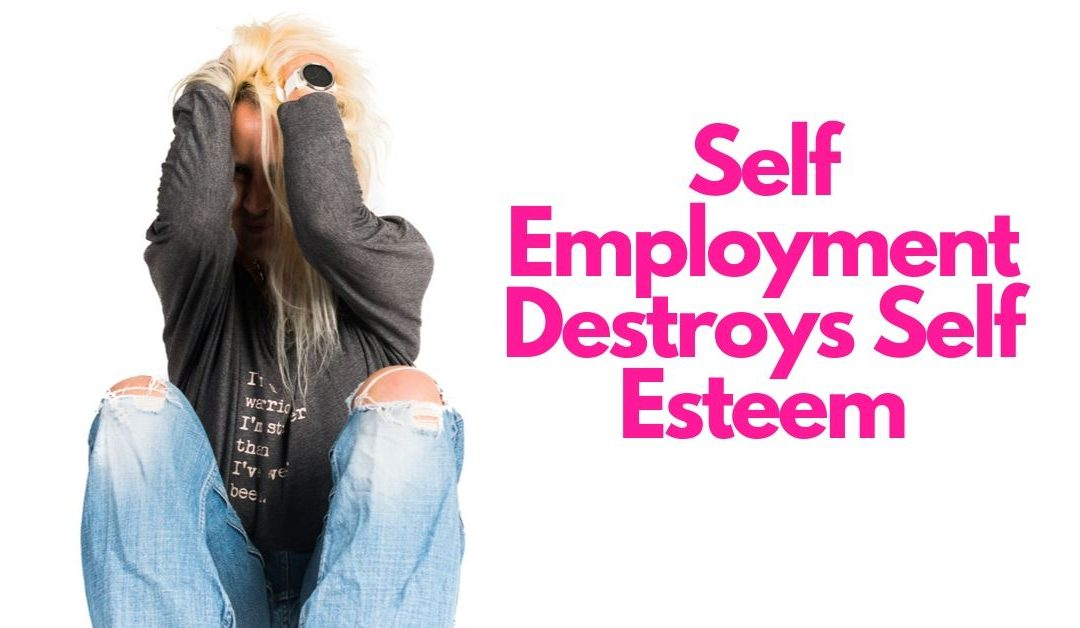 Being Self Employed Destroys Self Esteem