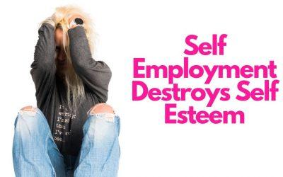 Being Self Employed Destroys Self Esteem