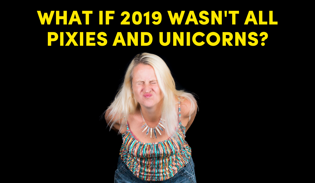 What If 2019 Wasn't All Pixies & Unicorns?
