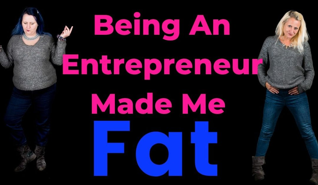 Being An Entrepreneur Made Me Fat