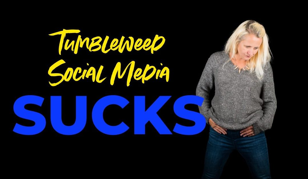 Tumbleweed Social Media Sucks