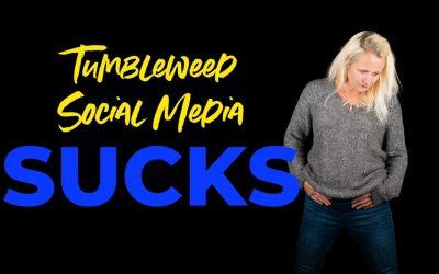 Tumbleweed Social Media Sucks