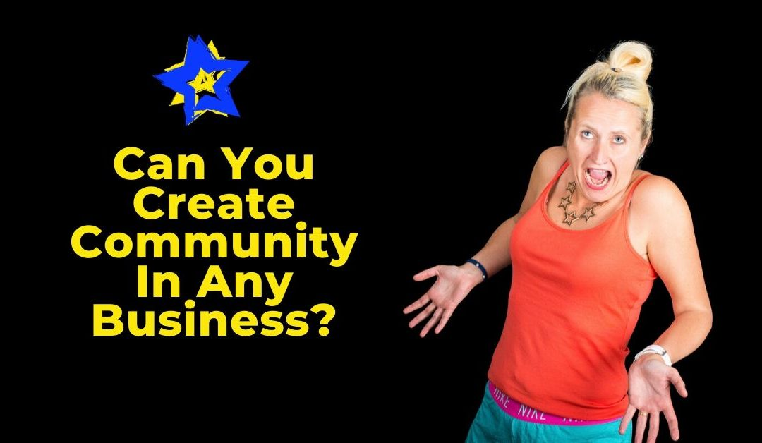 Can You Create Community In Any Business?