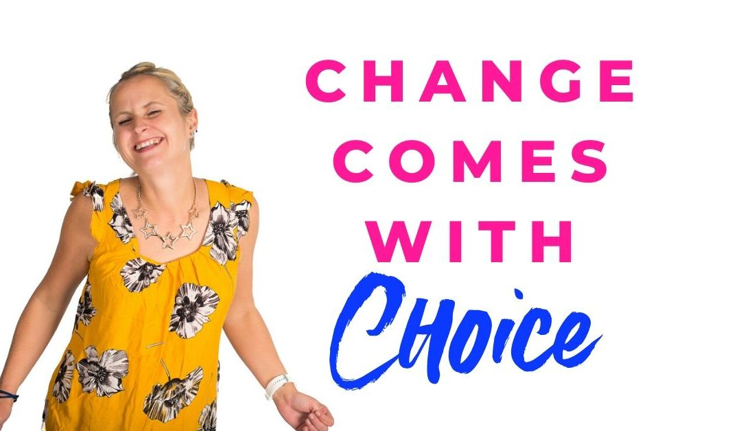 Change Comes With Choice